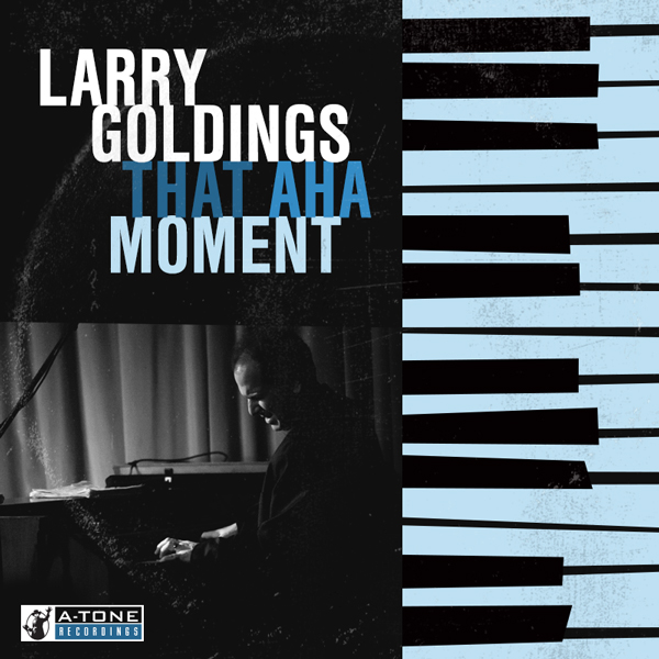 Album art for the JAZZ album THAT AHA MOMENT by LARRY GOLDINGS.
