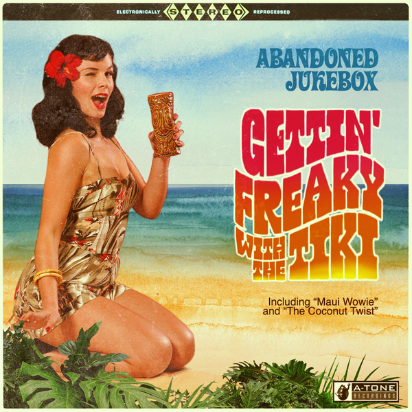 Album art for the WORLD album GETTIN' FREAKY WITH THE TIKI by ABANDONED JUKEBOX.