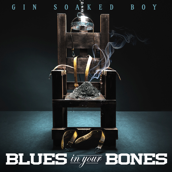 Album art for the ROCK album BLUES IN YOUR BONES by GIN SOAKED BOY.