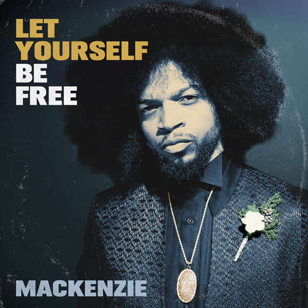 Album art for the R&B album LET YOURSELF BE FREE by MACKENZIE.