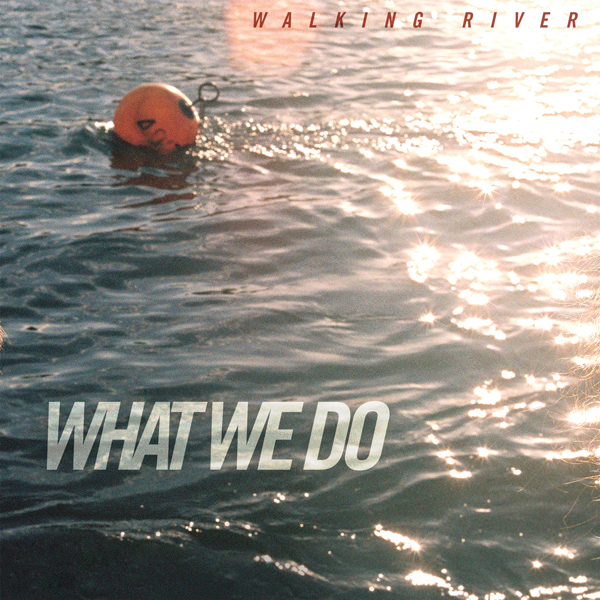 Album art for the POP album WHAT WE DO by WALKING RIVER.