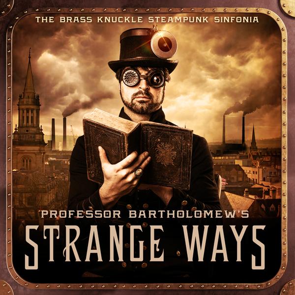 Album art for the SCORE album PROFESSOR BARTHOLOMEW'S STRANGE WAYS by THE BRASS KNUCKLE STEAMPUNK SINFONIA.
