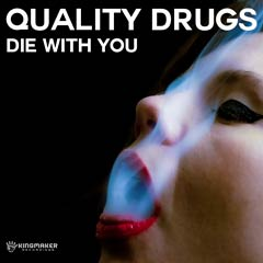 Album art for the POP album DIE WITH YOU by QUALITY DRUGS.