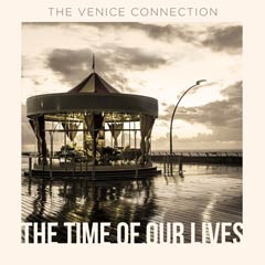 Album art for the POP album THE TIME OF OUR LIVES by THE VENICE CONNECTION.