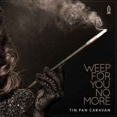 Album art for WEEP FOR YOU NO MORE by TIN PAN CARAVAN.