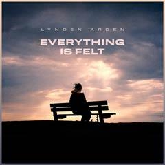 Album art for EVERYTHING IS FELT by LYNDEN ARDEN.