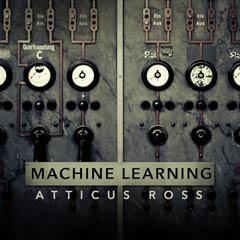 Album art for the ATMOSPHERIC album MACHINE LEARNING by ATTICUS ROSS.