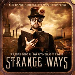 Album art for PROFESSOR BARTHOLOMEW'S STRANGE WAYS by THE BRASS KNUCKLE STEAMPUNK SINFONIA.