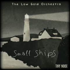 Album art for the SCORE album SMALL SHIPS by THE LOW GOLD ORCHESTRA.