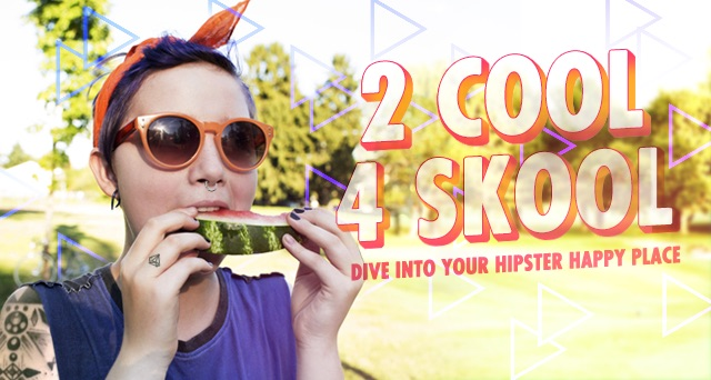 Art for 2 COOL 4 SKOOL : DIVE INTO YOUR HIPSTER HAPPY PLACE.
