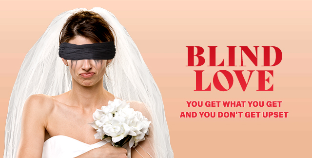 Art for BLIND LOVE : YOU GET WHAT YOU GET AND YOU DONT GET UPSET.