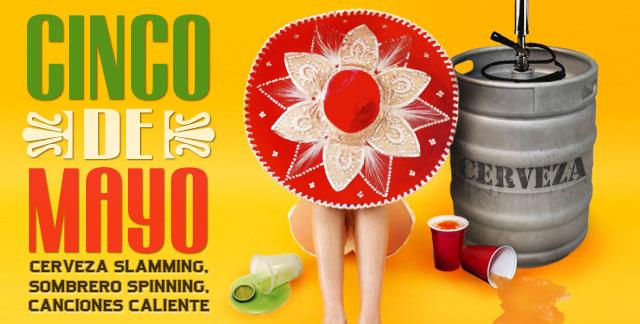 Art for CINCO DE MAYO : CERVEZA SLAMMING, SOMBRERO SPINNING, CANCIONES CALIENTE.