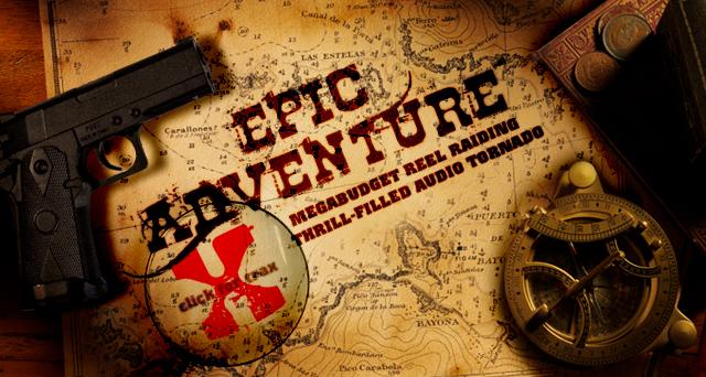 Art for EPIC ADVENTURE : MEGABUDGET REEL RAIDING THRILL-FILLED AUDIO TORNADO.