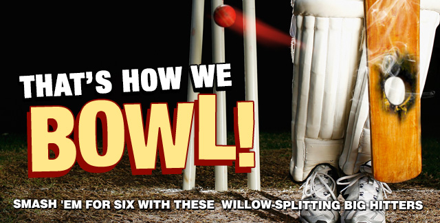 Art for THAT'S HOW WE BOWL! : SMASH 'EM FOR SIX WITH THESE WILLOW-SPLITTING BIG HITTERS.