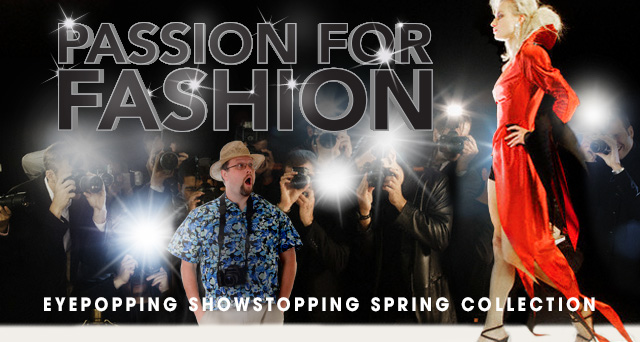 Art for PASSION FOR FASHION : EYEPOPPING SHOWSTOPPING SPRING COLLECTION.