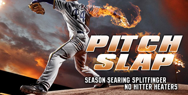 Art for PITCH SLAP : SEASON SEARING SPLITFINGER NO HITTER HEATERS.