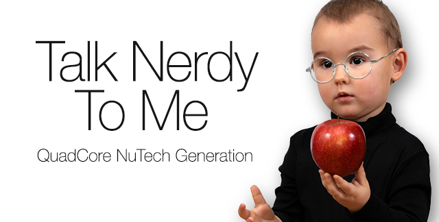 Art for TALK NERDY TO ME : QUADCORE NUTECH GENERATION.