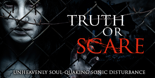 Art for TRUTH OR SCARE : UNHEAVENLY SOUL-QUAKING SONIC DISTURBANCE.