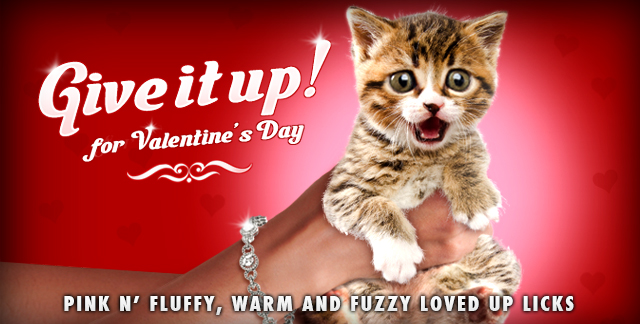 Art for GIVE IT UP! FOR VALENTINE'S DAY : PINK N' FLUFFY, WARM AND FUZZY LOVED UP LICKS.