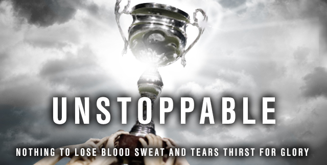 Art for UNSTOPPABLE : NOTHING TO LOSE, BLOOD SWEAT AND TEARS THIRST FOR GLORY.
